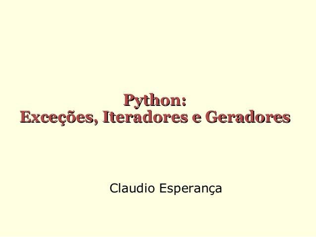 Python: Exceções, Iteradores e Geradores  Claudio Esperança