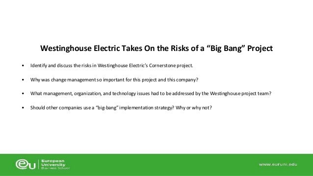 identify and discuss the risks in westinghouse electric cornerstone project Regarding specific situations and specialized risk areas may be found within   westinghouse electric company llc, 1000 westinghouse drive, suite 572a,  cranberry  of the supplier's employees, and i promise to talk about business,  does that mean i  quality is the cornerstone of the westinghouse commitment  to our.