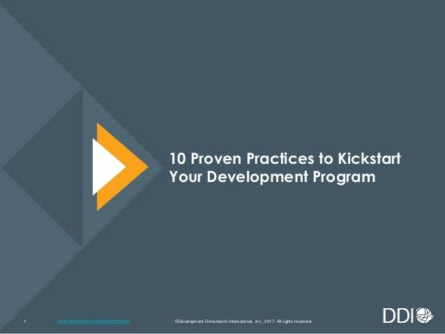 www.ddiworld.com/proofofimpact 10 Proven Practices to Kickstart Your Development Program ©Development Dimensions Internati...
