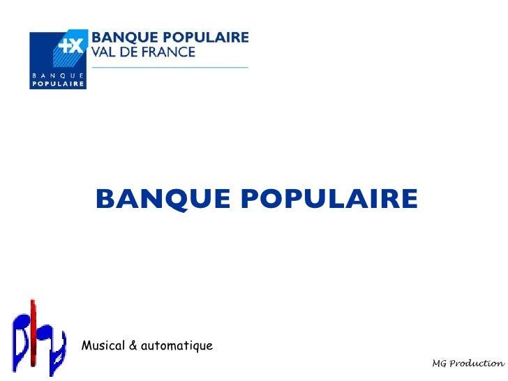 BANQUE POPULAIRE Musical & automatique