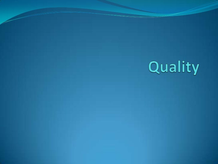 Introduction Quality means fitness for use whether for a product or  service. An asset which may be offered to the poten...