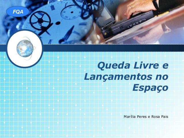 LOGO FQA         Queda Livre e       Lançamentos no               Espaço              Marília Peres e Rosa Pais