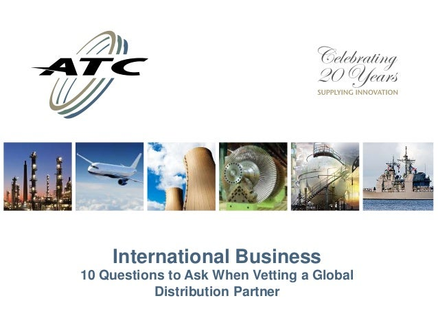 International Business 10 Questions to Ask When Vetting a Global Distribution Partner