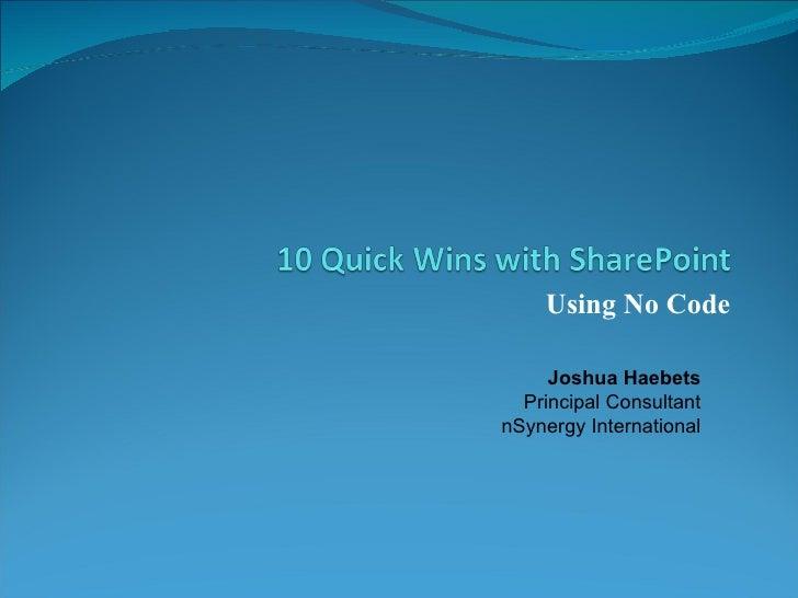 Using No Code Joshua Haebets Principal Consultant nSynergy International