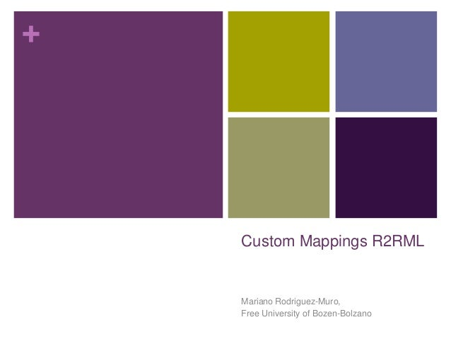 +  Custom Mappings R2RML  Mariano Rodriguez-Muro, Free University of Bozen-Bolzano