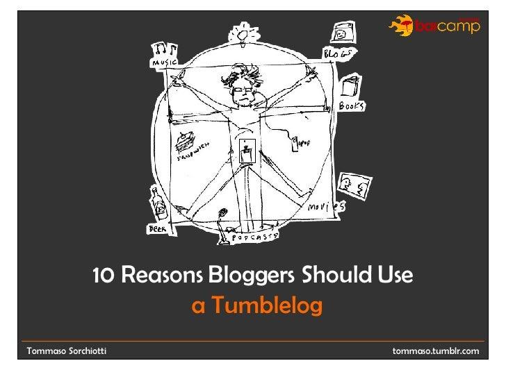 Tommaso Sorchiotti 10 Reasons Bloggers Should Use   a Tumblelog tommaso.tumblr.com