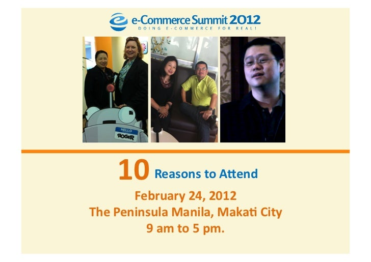 10 Reasons to A,end           February 24, 2012  The Peninsula Manila, Maka= City             ...