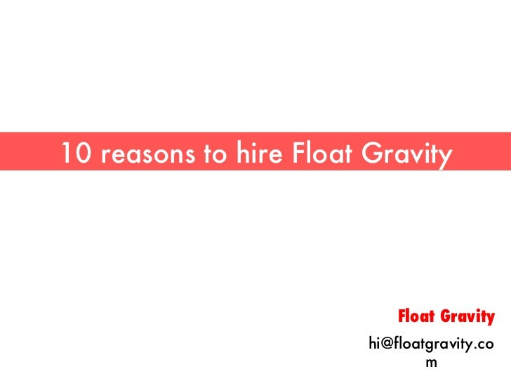 10 reasons to hire Float Gravity Float Gravity [email_address]