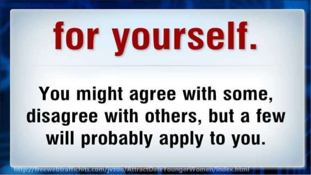 for yourself.   You might agree with some,  disagree with others,  but a few will probably apply to you.
