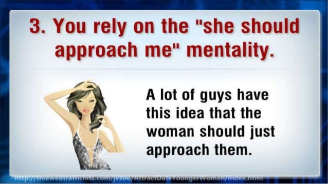 """3. You rely on the """"she should approach me"""" mentality.   A lot of guys have this idea that the woman should just approach ..."""