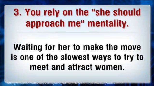 """3. You rely on the """"she should approach me"""" mentality.   Waiting for her to make the move is one of the slowest ways to tr..."""