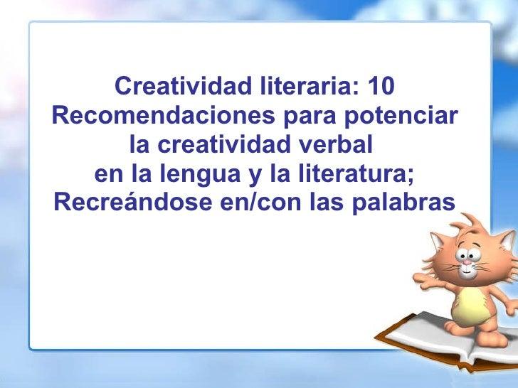 Creatividad literaria: 10 Recomendaciones para potenciar la creatividad verbal  en la lengua y la literatura; Recreándose ...