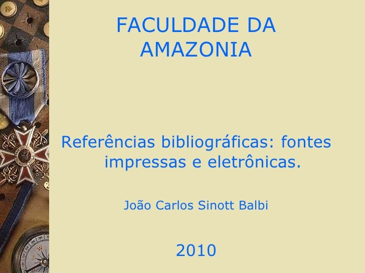 FACULDADE DA AMAZONIA <ul><li>Referências bibliográficas: fontes impressas e eletrônicas. </li></ul><ul><li>João Carlos Si...