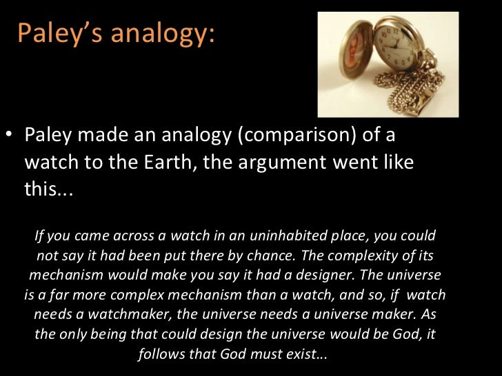an analogy of the world and the universe in william paleys the watch and the watchmaker The design teleological argument argument from designpurpose - analogy: watch universe watchmaker universe-maker william paleys teleological.
