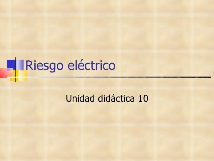 Riesgo eléctrico Unidad didáctica 10