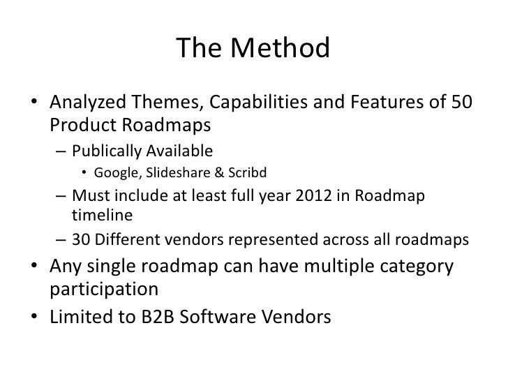 The Method<br />Analyzed Themes, Capabilities and Features of 50 Product Roadmaps<br />Publically Available<br />Google, S...