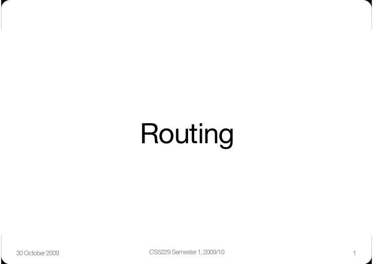 Routing   30 October 2009    CS5229 Semester 1, 2009/10    1