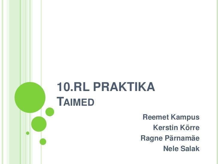 10.RL PRAKTIKATaimed<br />ReemetKampus<br />Kerstin Kõrre<br />Ragne Pärnamäe<br />Nele Salak<br />