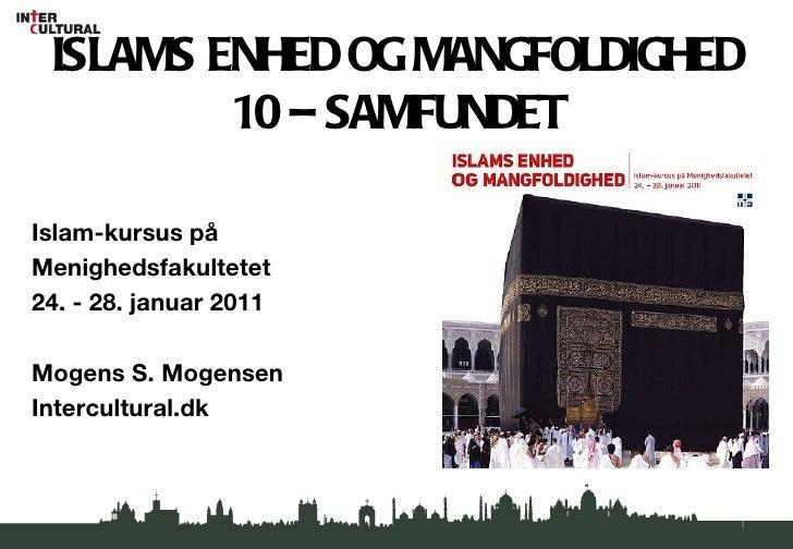 ISLAMS ENHED OG MANGFOLDIGHED 10 – SAMFUNDET <ul><li>Islam-kursus på  </li></ul><ul><li>Menighedsfakultetet  </li></ul><ul...