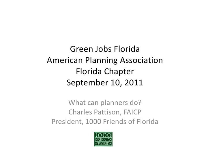Green Jobs FloridaAmerican Planning AssociationFlorida ChapterSeptember 10, 2011<br />What can planners do?<br />Charles P...