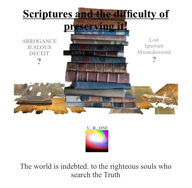 Scriptures and the difficulty of preserving it! The world is indebted. to the righteous souls who search the Truth VR..O n ...