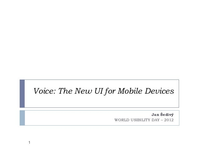 Voice: The New UI for Mobile Devices                                        Jan Šedivý                        WORLD USIBIL...