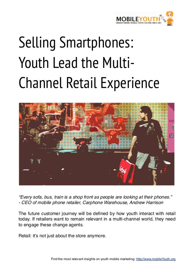 "Selling Smartphones:Youth Lead the Multi-Channel Retail Experience""Every sofa, bus, train is a shop front as people are lo..."