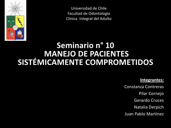 Universidad de Chile           Facultad de Odontología          Clínica Integral del Adulto         Seminario n° 10      M...