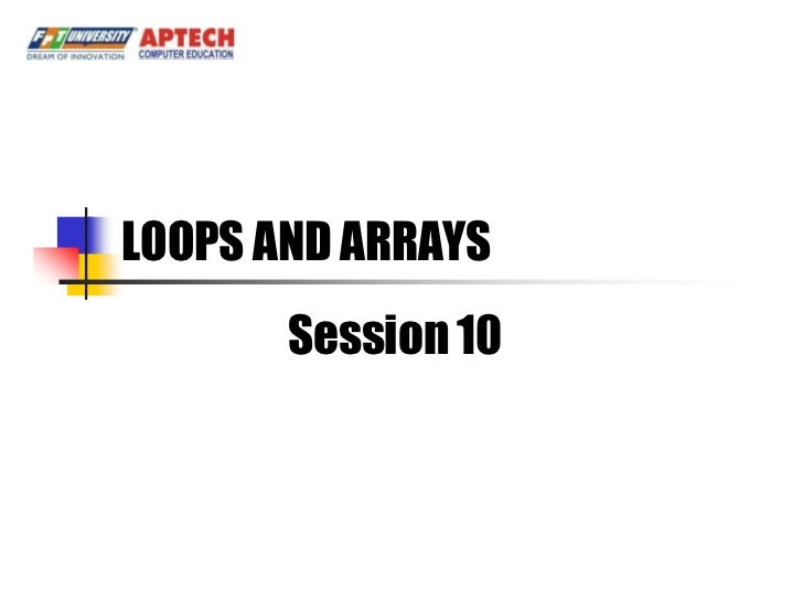 LOOPS AND ARRAYS       Session 10