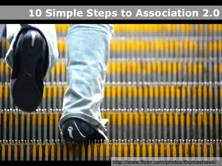 10 Simple Steps to Association 2.0 http://www.flickr.com/photos/thomashawk/