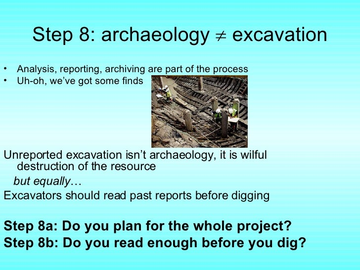 what are the goals of archaeology Definition: an analogy used in archaeological interpretation based on broad and generalized comparisons that are documented across many cultural traditions the broadest level of archaeological theory, referring to frameworks that describe and attempt to explain cultural processes that operated in the past.