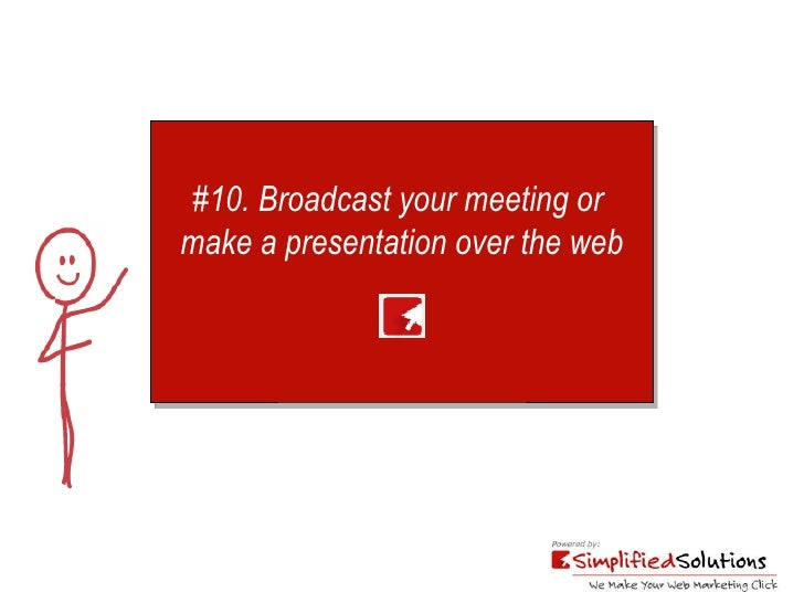 10 Simple Web Strategies to Make Your Web Marketing Click slideshare #10. Broadcast your meeting or make a presentation over the web - 웹