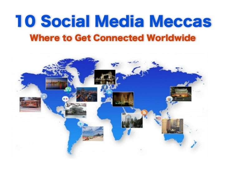 10 Social Media Meccas                     Where to Get Connected WorldwideMultiple surveys have been conducted to determi...