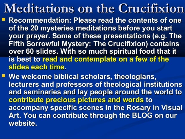 Meditations on the Crucifixion   Recommendation: Please read the contents of one    of the 20 mysteries meditations befor...