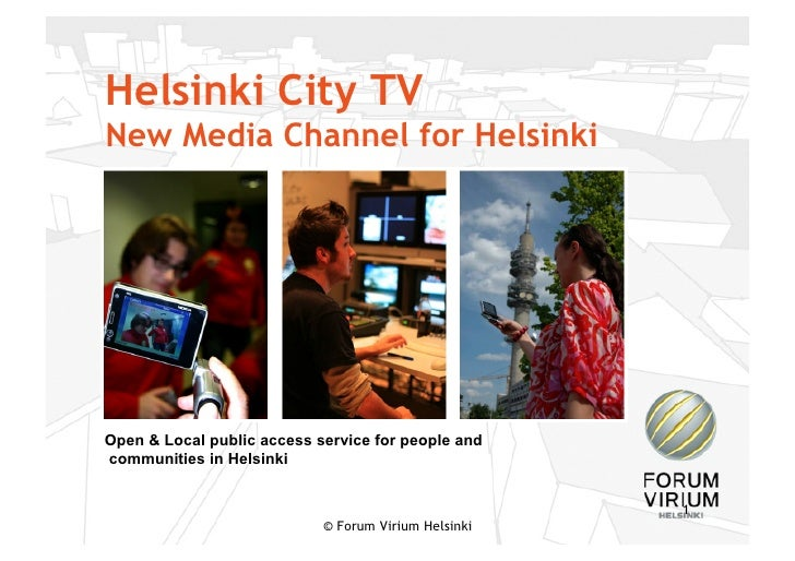 Helsinki City TV New Media Channel for Helsinki     Open & Local public access service for people and communities in Helsi...