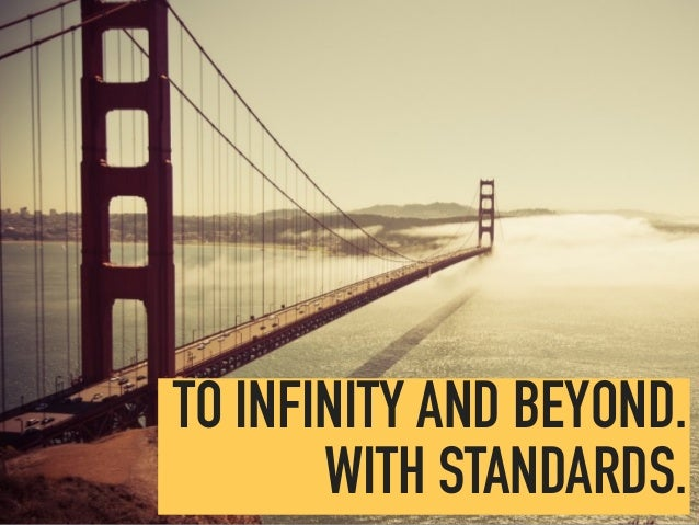TO INFINITY AND BEYOND. WITH STANDARDS.