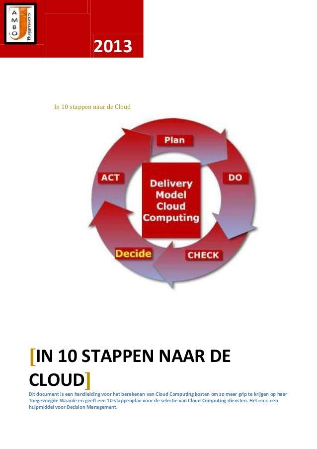 2013 In 10 stappen naar de Cloud [IN 10 STAPPEN NAAR DE CLOUD] Dit document is een handleiding voor het berekenen van Clou...