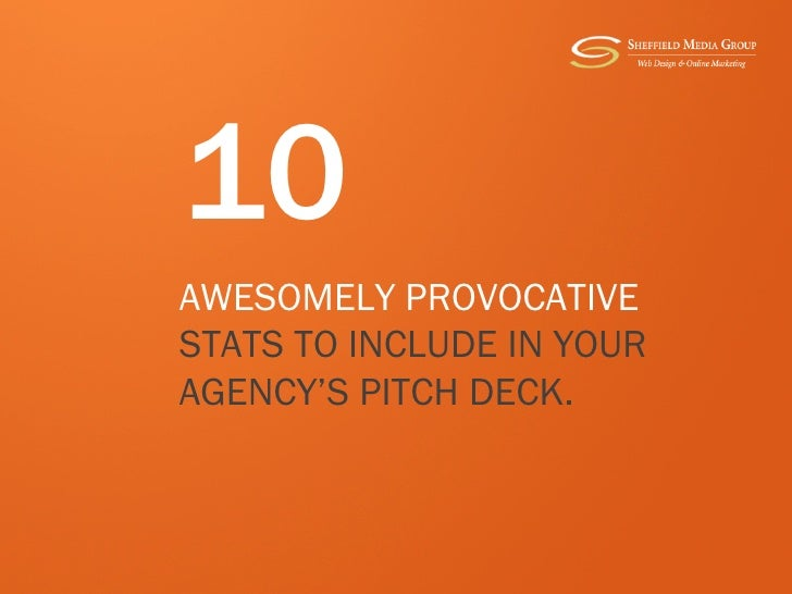 10AWESOMELY PROVOCATIVESTATS TO INCLUDE IN YOURAGENCY'S PITCH DECK.