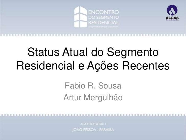 Status Atual do SegmentoResidencial e Ações Recentes        Fabio R. Sousa        Artur Mergulhão