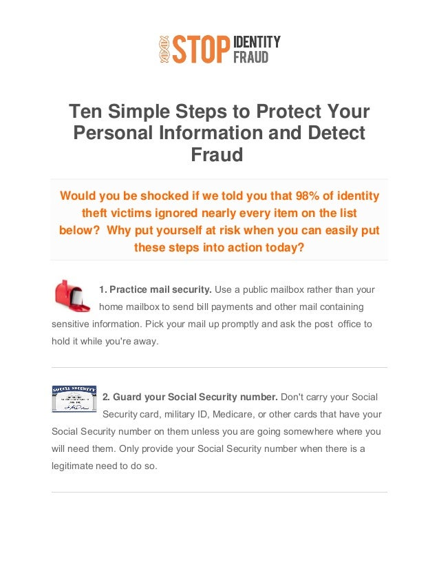 Ten Simple Steps to Protect Your Personal Information and Detect Fraud Would you be shocked if we told you that 98% of ide...