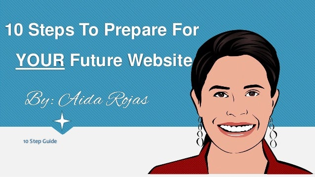 10 Steps To Prepare For YOUR Future Website 10 Step Guide