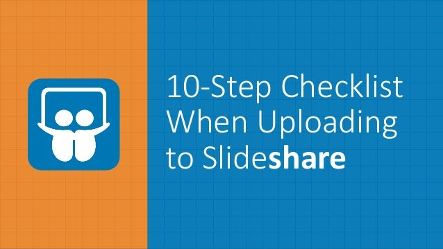 10-­‐Step  Checklist     When  Uploading   to  Slideshare