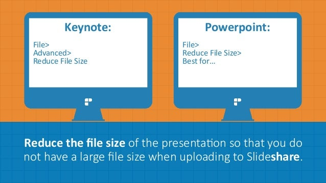Reduce	   the	   file	   size  of  the  presenta>on  so  that  you  do     not  have  a  large  file  size  when  uploading ...