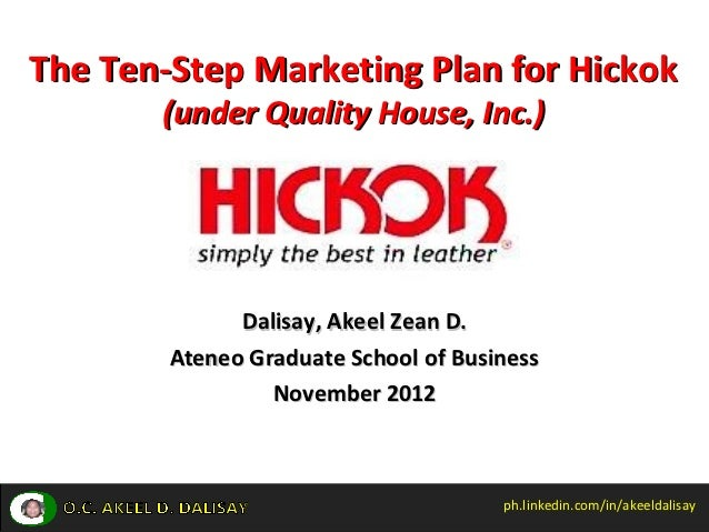 The Ten-Step Marketing Plan for Hickok       (under Quality House, Inc.)              Dalisay, Akeel Zean D.        Ateneo...