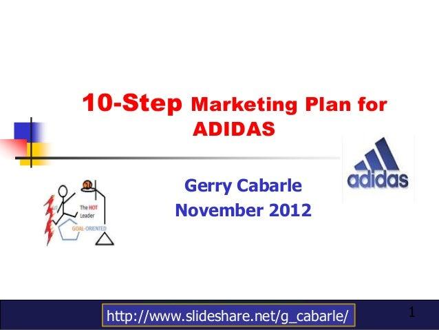10-Step Marketing Plan for              ADIDAS             Gerry Cabarle            November 2012  http://www.slideshare.n...