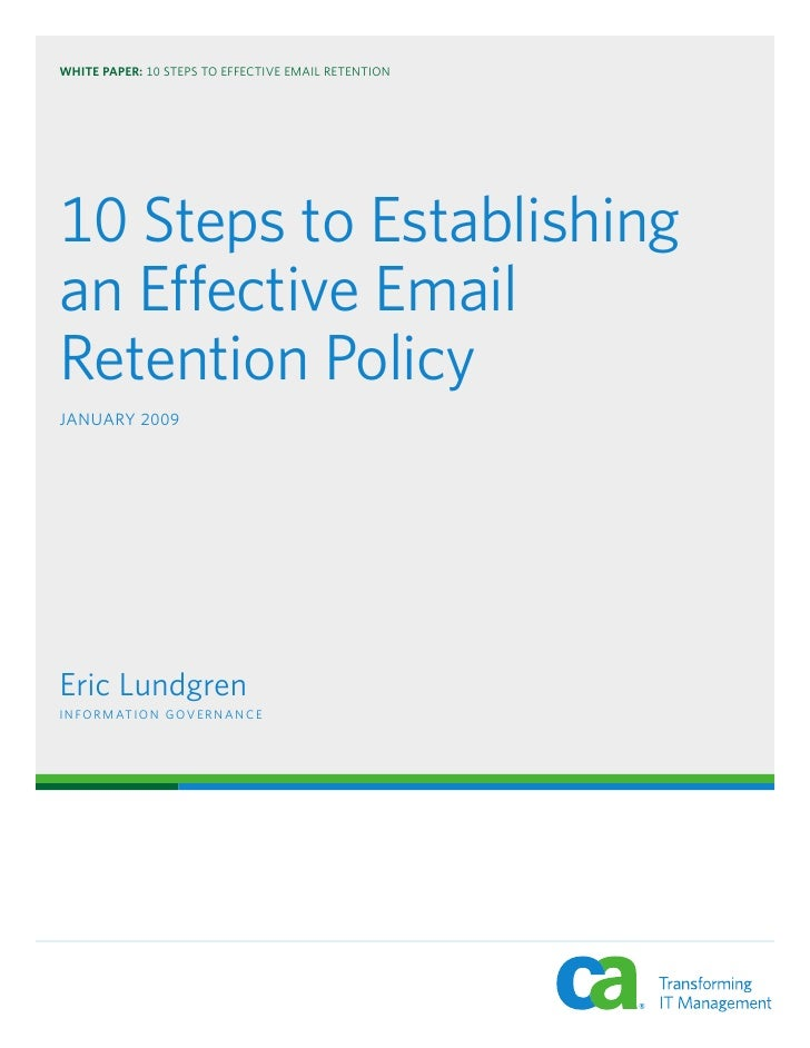 WHITE PAPER: 10 STEPS TO EFFECTIVE EMAIL RETENTION     10 Steps to Establishing an Effective Email Retention Policy JANUAR...