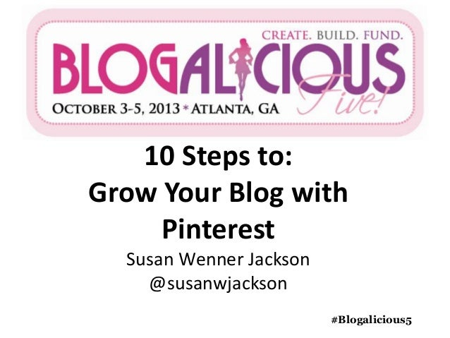 10 Steps to: Grow Your Blog with Pinterest Susan Wenner Jackson @susanwjackson #Blogalicious5