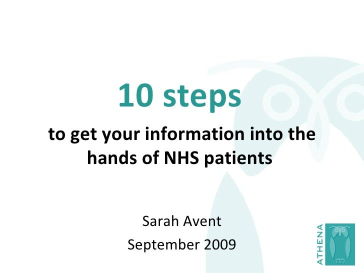 10 steps   to get your information into the hands of NHS patients  Sarah Avent September 2009