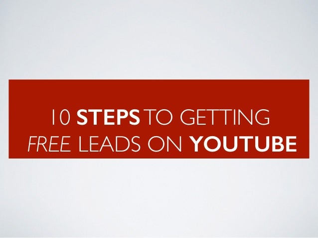 10 STEPSTO GETTING FREE LEADS ON YOUTUBE