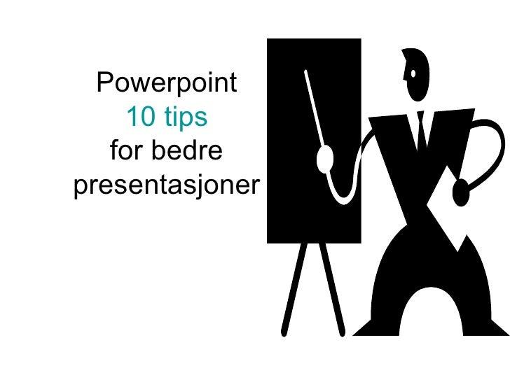 Powerpoint 10 tips for bedre presentasjoner
